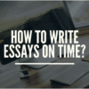 Step-by-Step Guide to Write Essays on Time
